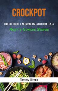 Crockpot: Ricette Ricche E Meravigliose A Cottura Lenta (Ricette Iconiche Sempre) Copertina del libro