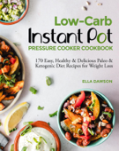 Low-Carb Instant Pot Pressure Cooker Cookbook: 170 Easy, Healthy & Delicious Paleo & Ketogenic Diet Recipes for Weight Loss