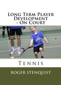 Long Term Player Development - On Court Tennis