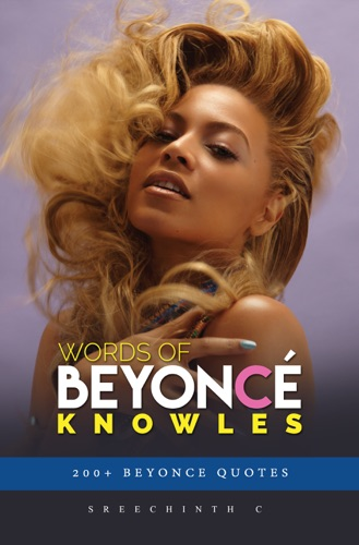 Sreechinth C - Words of Beyonce Knowles: 200+ Beyonce Quotes