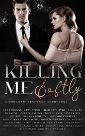 Killing Me Softly: A Romantic Suspense Anthology