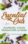Essential Oils For Allergies Colds Headaches And Pains 120 Essential Oil Blends And Recipes For Allergies Colds Sinus Problems Mental Sharpness Headaches And Pains