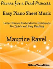 Pavane for a Dead Princess Easy Piano Sheet Music – Letter Names Embedded In Noteheads for Quick and Easy Reading Maurice Ravel