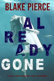 Already Gone (A Laura Frost FBI Suspense Thriller—Book 1)
