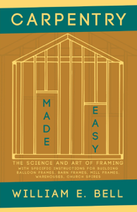 Carpentry Made Easy - The Science and Art of Framing  - With Specific Instructions for Building Balloon Frames, Barn Frames, Mill Frames, Warehouses, Church Spires Boekomslag