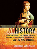 Unhistory: Apocryphal Stores Too Strange for Even Ahistory: An Unauthorized History of the Doctor Who Universe