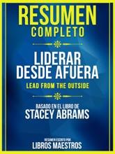 Resumen Completo  Liderar Desde Afuera (Lead From The Outside) - Basado En El Libro De Stacey Abrams