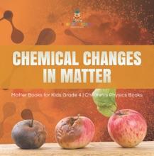 Chemical Changes in Matter  Matter Books for Kids Grade 4  Children's Physics Books