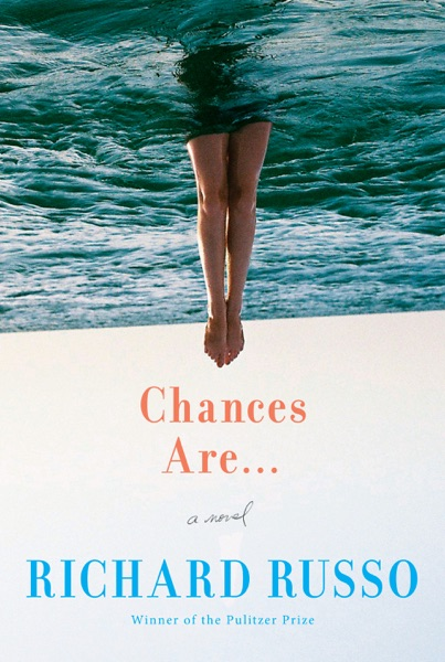 Chances Are . . . - Richard Russo book cover