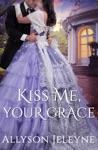 Kiss Me Your Grace