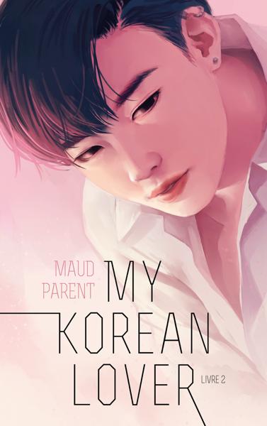 My Korean Lover - Tome 2 par Maud Parent
