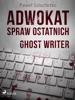 Adwokat Spraw Ostatnich. Ghost Writer