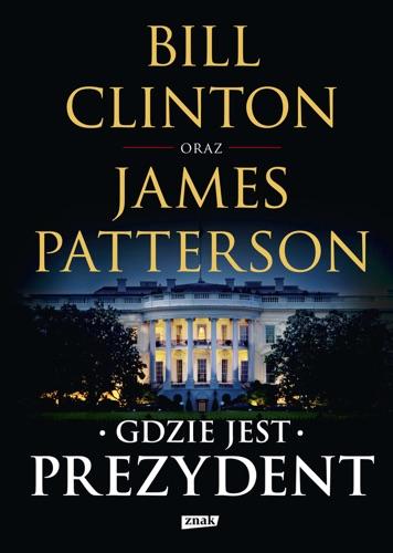 James Patterson & Bill Clinton - Gdzie jest Prezydent