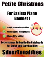 Petite Christmas Booklet I - For Beginner and Novice Pianists Joseph Dearest Joseph Mine It Came Upon a Midnight Clear O Come All Ye Faithful Letter Names Embedded In Noteheads for Quick and Easy Reading