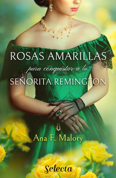 Rosas amarillas para conquistar a la señorita Remington por Ana F. Malory
