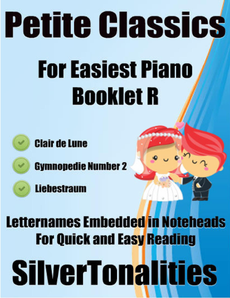 Petite Classics for Easiest Piano Booklet R – Clair De Lune Gymnopedie Number 2 Liebestraum Letter Names Embedded In Noteheads for Quick and Easy Reading