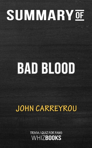 Whiz Books - Summary of Bad Blood: Secrets and Lies in a Silicon Valley Startup y John Carreyrou (Trivia/Quiz for Fans)