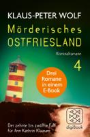 Klaus-Peter Wolf - Mörderisches Ostfriesland IV. Ann Kathrin Klaasens zehnter bis zwölfter Fall in einem E-Book artwork