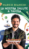 La nostra salute a tavola: La dieta mediterranea tra gusto, scienza e benessere Book Cover