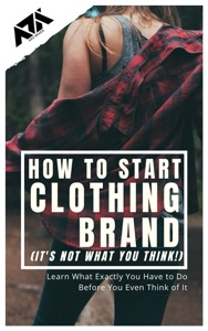 How to Start Clothing Brand (It's not what you think!)