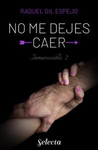 No me dejes caer (Trilogía Inmarcesible 2) Book Cover