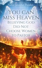 You Can Miss Heaven Believing God Did Not Choose Women To Pastor