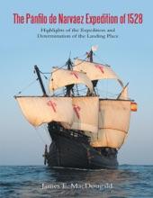 The Pánfilo de Narváez Expedition of 1528: Highlights of the Expedition and Determination of the Landing Place