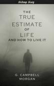 The True Estimate of Life and How to Live It