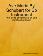 Ave Maria By Schubert For Bb Instrument - Pure Lead Sheet Music By Lars Christian Lundholm