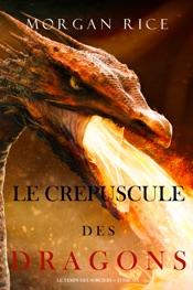 Le Crepuscule des Dragons (Le Temps des Sorciers — Tome Six)