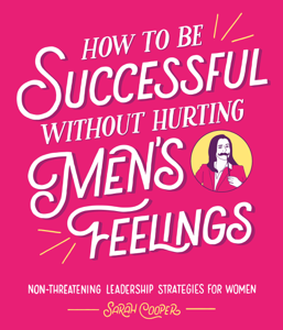 How to Be Successful Without Hurting Men's Feelings Copertina del libro