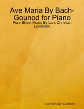 Ave Maria By Bach-Gounod For Piano - Pure Sheet Music By Lars Christian Lundholm