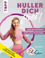 Elli Hoop - Huller dich frei! mit Elli Hoop. Stark und glücklich durch Hula Hoop Fitness artwork