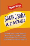 Baking Soda Wonder Baking Soda Home Remedies For Cleaning Hygiene And Health Secrets To Natural Cleaning And Vibrant Health