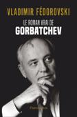 Le Roman vrai de Gorbatchev