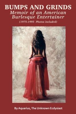 Bumps and Grinds: Memoir of an American Burlesque Entertainer
