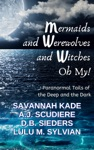 Mermaids Werewolves And Witches Oh My - Paranormal Tails Of The Deep And Dark