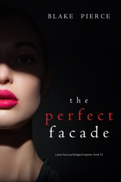 The Perfect Facade (A Jessie Hunt Psychological Suspense Thriller—Book Twelve)