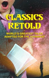 Classics Retold World S Greatest Tales Adapted For The Youngest