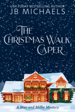 The Christmas Walk Caper: A Mac and Millie Mystery - JB Michaels