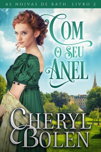 Cheryl Bolen - Com O Seu Anel