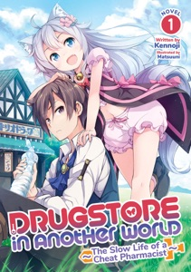 Drugstore in Another World: The Slow Life of a Cheat Pharmacist (Light Novel) Vol. 1 Book Cover