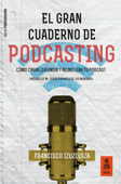 El Gran Cuaderno de Podcasting Book Cover