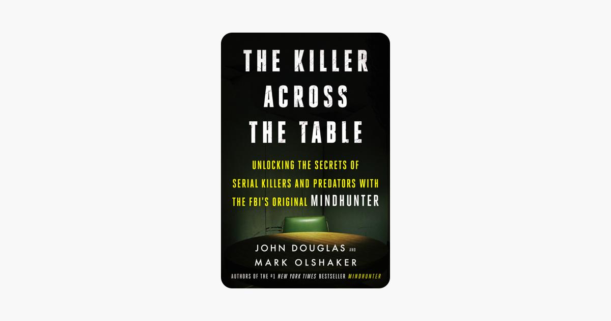 The Killer Across the Table - John E. Douglas & Mark Olshaker