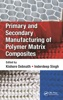 Primary And Secondary Manufacturing Of Polymer Matrix Composites