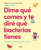 Download and Read Online Dime qué comes y te diré qué bacterias tienes