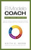 El modelo COACH para líderes cristianos: Unas aptitudes de liderazgo eficaces para resolver problemas, alcanzar objetivos y desarrollar a otros