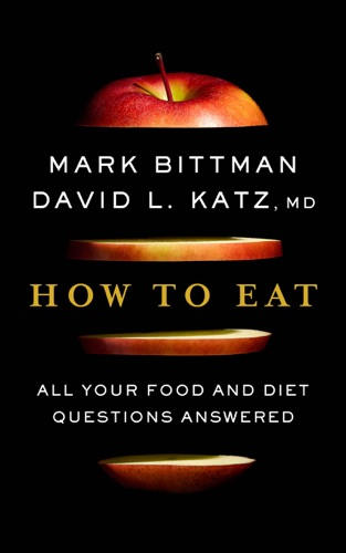 Mark Bittman & David Katz - How to Eat