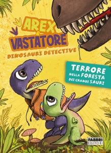 Arex e Vastatore, dinosauri detective. Terrore nella foresta dei Grandi Sauri di Autori Vari Copertina del libro