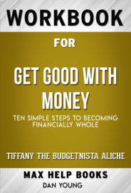 Get Good with Money Ten Simple Steps to Becoming Financially Whole by Tiffany the Budgetnista Aliche (MaxHelp Workbooks)